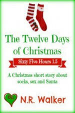 Sixty Five Hours: The Twelve Days of Christmas (Sixty Five Hours #1.5) - N.R. Walker