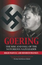 Goering: The Rise and Fall of the Notorious Nazi Leader - Heinrick Fraenkel, Roger Manvell