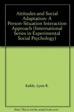 Attitudes and Social Adaptation: A Person-Situation Interaction Approach (International Series in Experimental Social Psychology) - Lynn R. Kahle, Michael Argyle