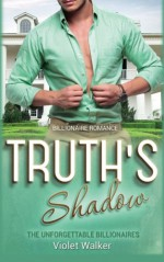 Billionaire Romance: Truth's Shadow ((Young Adult Rich Alpha Male Billionaire Romance) (The Unforgettable Southern Billionaires Book 1)) (Volume 1) - Violet Walker