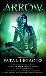 Arrow: Fatal Legacies - James R. Tuck, Marc Guggenheim