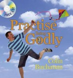 Practise Being Godly [With CD] - Colin Buchanan