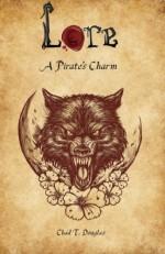 A Pirate's Charm (Lore) (Volume 1) - Chad T. Douglas