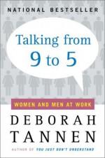 Talking from 9 to 5: Women and Men at Work - Deborah Tannen