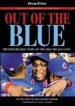 Out of the Blue: The Remarkable Story of the 2003 Chicago Cubs - Chicago Tribune, Chicago Tribune Sports & Photo Staffs, Dusty Baker