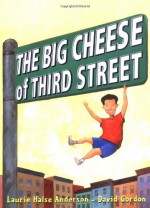 The Big Cheese of Third Street - Laurie Halse Anderson