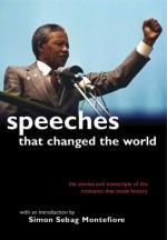 Speeches That Changed the World - Simon Sebag Montefiore