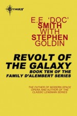 "Revolt of the Galaxy: Family d'Alembert Book 10 - E.E. ""Doc"" Smith, Stephen Goldin"