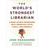 By Josh Hanagarne The World's Strongest Librarian: A Book Lover's Adventures (Reprint) - Josh Hanagarne