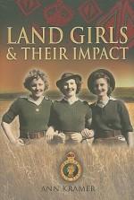 Landgirls And Their Impact - Ann Kramer