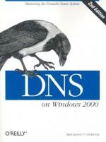 DNS on Windows 2000 - Matt Larson, Cricket Liu