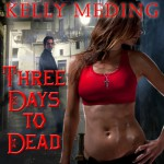 Three Days to Dead: Dreg City Series, Book 1 - Kelly Meding, Xe Sands