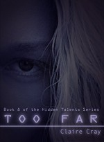 Too Far (Hidden Talents Book 8) - Claire Cray