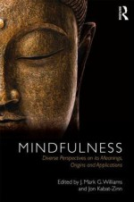 Mindfulness: Diverse Perspectives on its Meaning, Origins and Applications - Mark Williams, Jon Kabat-Zinn