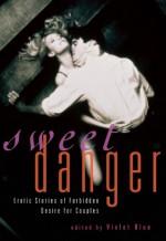 Sweet Danger: Erotic Stories of Forbidden Desire for Couples - Violet Blue
