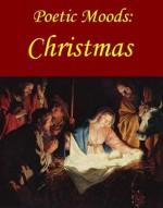 Poetic Moods: Christmas - Walter Scott, Joyce Kilmer, Clement C. Moore, John Donne, Christina Rossetti