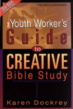 The Youth Worker's Guide to Creative Bible Study - Karen Dockrey