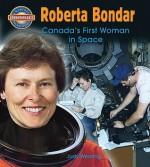 Roberta Bondar: Canada's First Woman in Space - Judy Wearing
