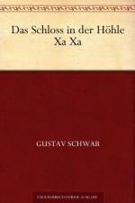 Das Schloss in der Höhle Xa Xa (German Edition) - Gustav Schwab