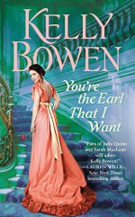 You're the Earl That I Want (The Lords of Worth) - Kelly Bowen