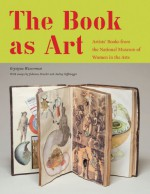 The Book as Art: Artists' Books from the National Museum of Women in the Arts - Krystyna Wasserman, Johanna Drucker, Audrey Niffenegger