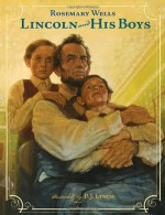 Lincoln and His Boys - Rosemary Wells, P.J. Lynch