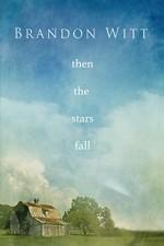 Then the Stars Fall - Brandon Witt