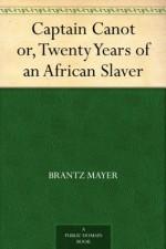 Captain Canot or, Twenty Years of an African Slaver - Brantz Mayer, Theodore Canot