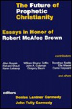 The Future of Prophetic Christianity: Essays in Honor of Robert McAfee Brown - Denise Lardner Carmody