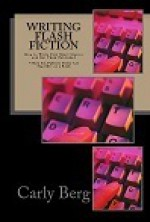 Writing Flash Fiction: How to Write Very Short Stories and Get Them Published - Carly Berg