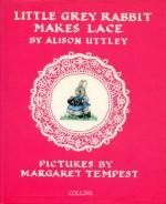 Little Grey Rabbit Makes Lace - Alison Uttley