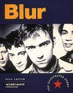 Blur: The Illustrated Story - Paul Lester