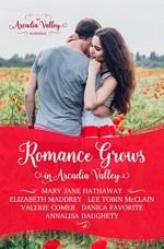 Romance Grows in Arcadia Valley (Arcadia Valley Romance Book 1) - Mary Jane Hathaway, Lee Tobin McClain, Annalisa Daughety, Valerie Comer, Elizabeth Maddrey, Danica Favorite, Arcadia Valley