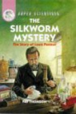 The Silkworm Mystery-The Story of Louis Pasteur (Super Scientists) - Pat Thomson