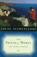 The Friend of Women and Other Stories - Louis Auchincloss