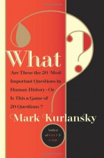 What? Are These the 20 Most Important Questions in Human History or is This a Game of 20 Questions? - Mark Kurlansky