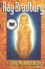 I Sing the Body Electric! & Other Stories - Ray Bradbury