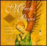 The Miracle of Prayer: True Stories of Blessed Healings - Rosemary Ellen Guiley