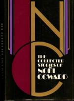 The Collected Stories of Noel Coward - Noel Coward