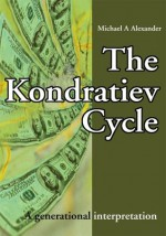 The Kondratiev Cycle: A generational interpretation - Michael Alexander