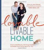 Lovable Livable Home: How to Add Beauty, Get Organized, and Make Your House Work for You - Sherry Petersik, John Petersik