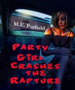 Party Girl Crashes the Rapture - M.E. Purfield