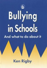 Bullying in Schools: And What to Do about It - Ken Rigby