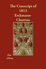 The Conscript of 1813 - Erckmann-Chatrian