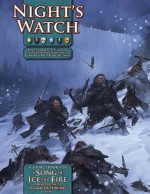 A Song of Ice and Fire RPG: Night's Watch - Chris Pramas, Joseph Carriker, John Hay