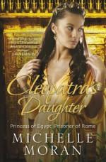 Cleopatra's Daughter - Michelle Moran