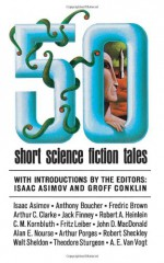 50 Short Science Fiction Tales - Robert A. Heinlein, Peter Phillips, Anthony Boucher, William Tenn, Damon Knight, Jack Finney, Robert Sheckley, Fritz Leiber, James H. Schmitz, Poul Anderson, Mack Reynolds, Theodore Sturgeon, Eric Frank Russell, Fredric Brown, A.E. van Vogt, C.M. Kornbluth, Alan E. Nours