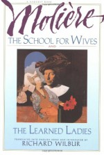 The School for Wives and The Learned Ladies - Molière, Richard Wilbur