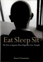 Eat Sleep Sit: My Year at Japan's Most Rigorous Zen Temple - Kaoru Nonomura, Juliet Winters Carpenter