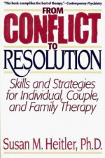 From Conflict to Resolution: Strategies for Diagnosis and Treatment of Distressed Individuals, Couples, and Families - Susan M. Heitler